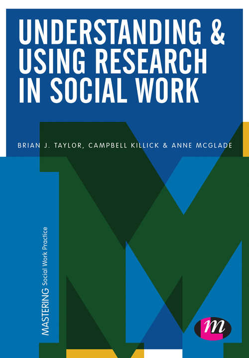 Understanding and Using Research in Social Work (Mastering Social Work Practice)