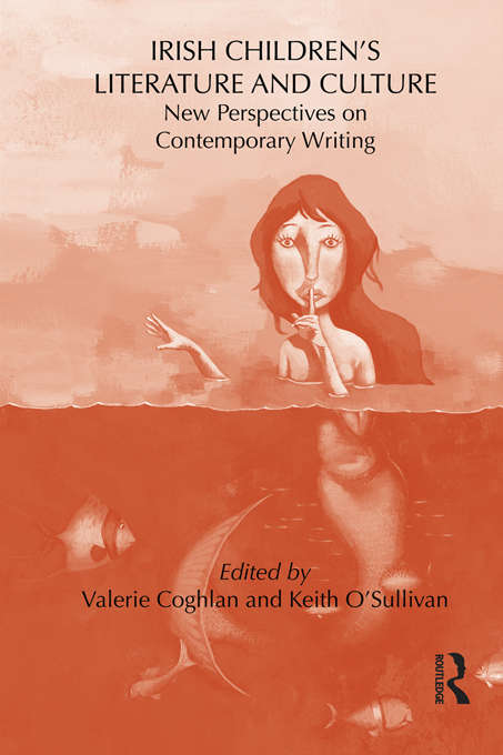 Irish Children's Literature and Culture: New Perspectives on Contemporary Writing (Children's Literature and Culture)