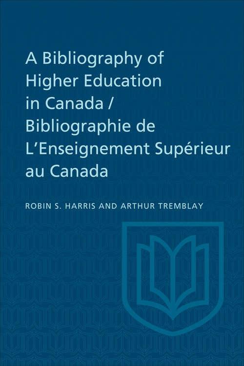 A Bibliography of Higher Education in Canada / Bibliographie de L'Enseignement Supérieur au Canada