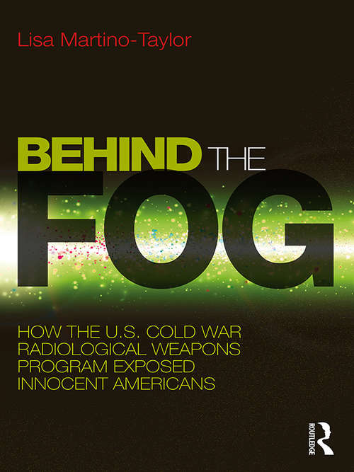 Behind the Fog: How the U.S. Cold War Radiological Weapons Program Exposed Innocent Americans