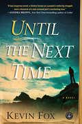 Until the Next Time (Playaway Adult Fiction Ser.)
