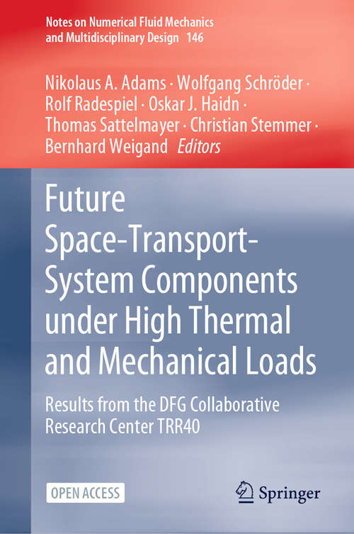 Future Space-Transport-System Components under High Thermal and Mechanical Loads: Results from the DFG Collaborative Research Center TRR40 (Notes on Numerical Fluid Mechanics and Multidisciplinary Design #146)