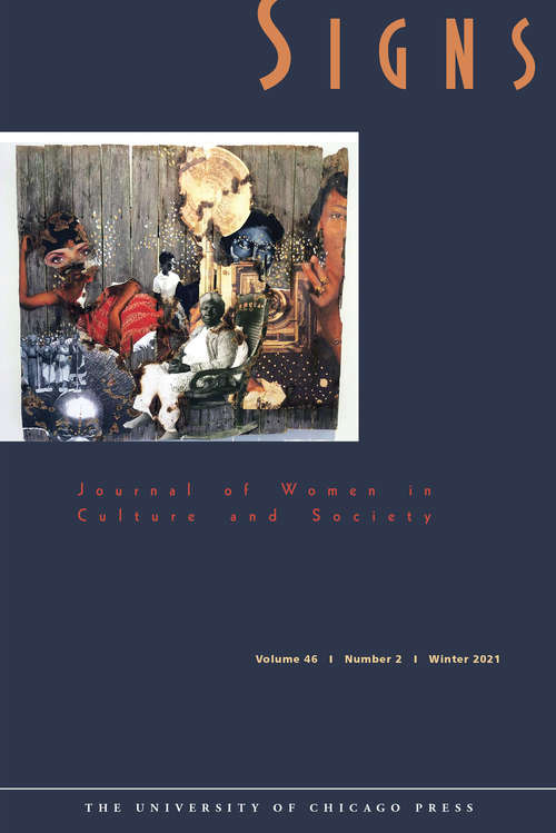 Signs: Journal of Women in Culture and Society, volume 46 number 2 (Winter 2021)