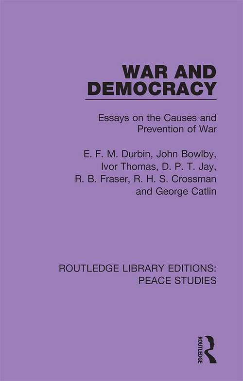War and Democracy: Essays on the Causes and Prevention of War (Routledge Library Editions: Peace Studies)
