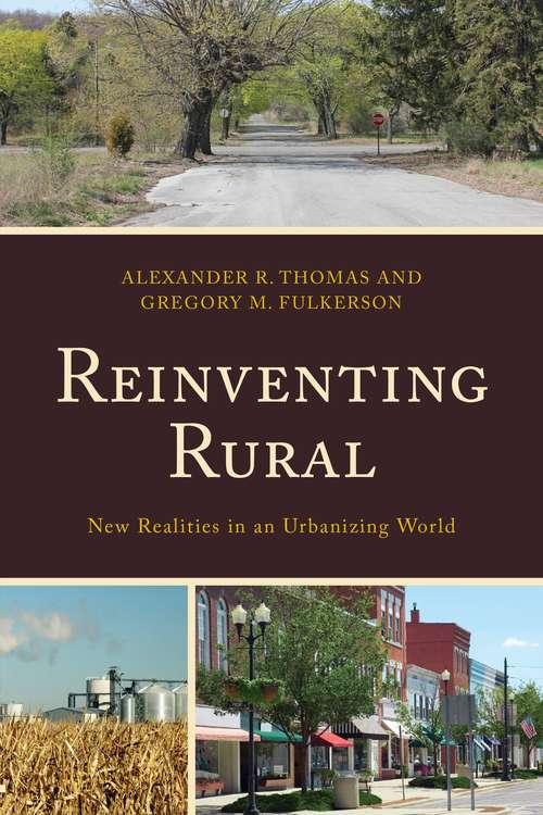 Reinventing Rural: New Realities in an Urbanizing World (Studies in Urban–Rural Dynamics)
