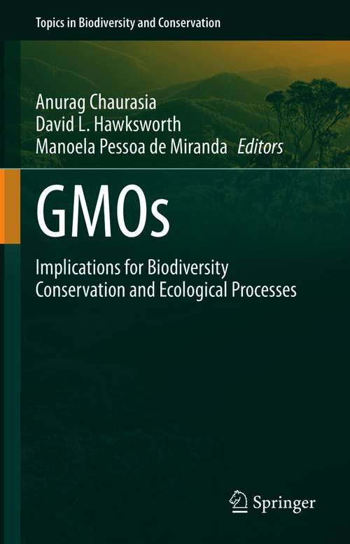 GMOs: Implications for Biodiversity Conservation and Ecological Processes (Topics in Biodiversity and Conservation #19)