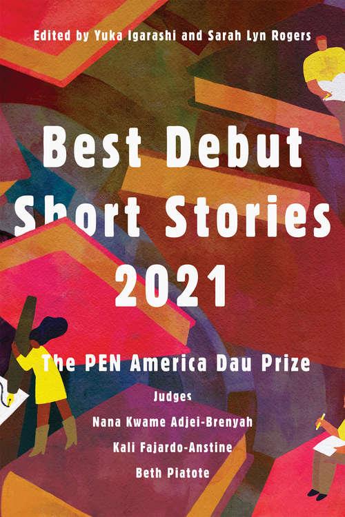 Best Debut Short Stories 2021: The PEN America Dau Prize (PEN America #5)
