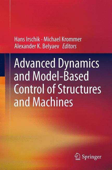 Advanced Dynamics and Model-Based Control of Structures and Machines