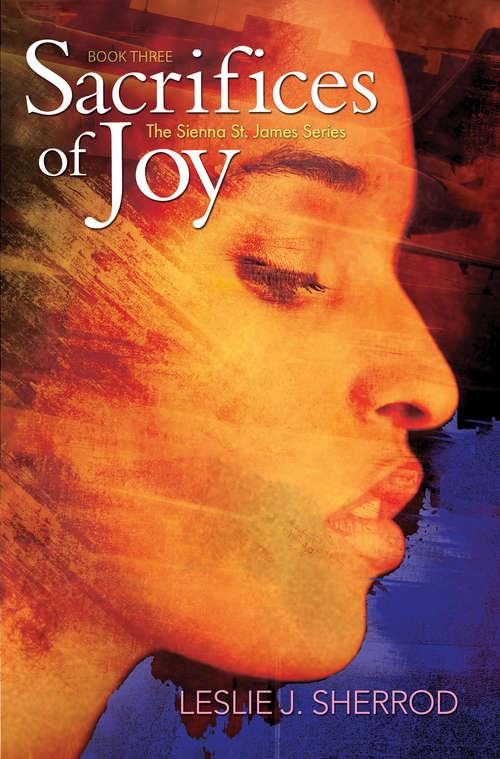 Sacrifices of Joy: Book Three of The Sienna St. James Series (Sienna St. James #3)