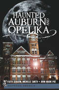 Haunted Auburn and Opelika (Haunted America)