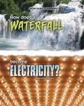 How Does A Waterfall Become Electricity? (How Does It Happen)