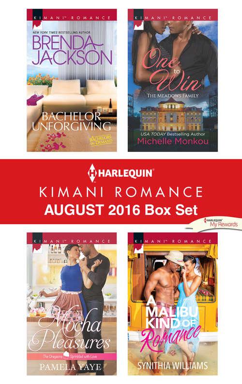 Harlequin Kimani Romance August 2016 Box Set: Bachelor Unforgiving\Mocha Pleasures\One to Win\A Malibu Kind of Romance