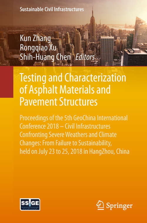 Testing and Characterization of Asphalt Materials and Pavement Structures: Proceedings of the 5th GeoChina International Conference 2018 – Civil Infrastructures Confronting Severe Weathers and Climate Changes: From Failure to Sustainability, held on July 23 to 25, 2018 in HangZhou, China (Sustainable Civil Infrastructures)