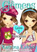 Gêmeas  Livro 1  - Trocadas