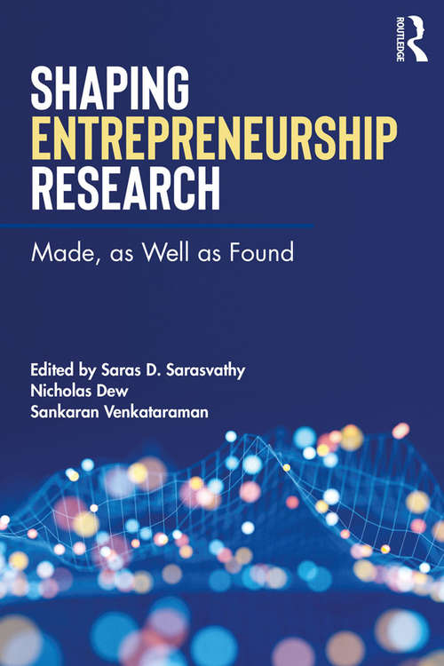 Shaping Entrepreneurship Research: Made, as Well as Found