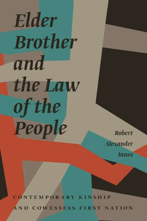 Elder Brother and the Law of the People: Contemporary Kinship and Cowessess First Nation