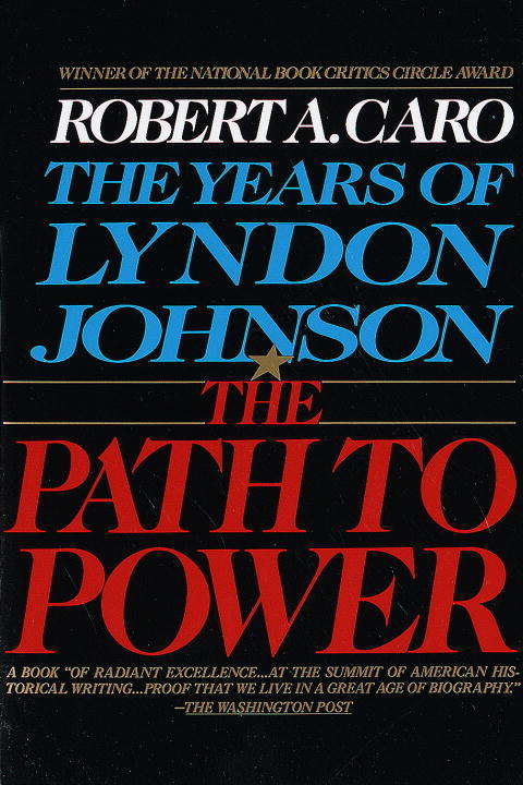 The Path to Power: The Years of Lyndon Johnson I (The Years of Lyndon Johnson #1)