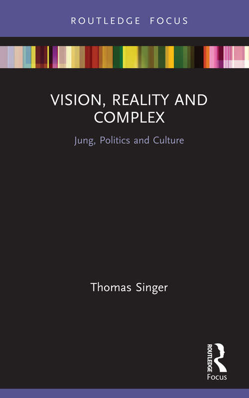 Vision, Reality and Complex: Jung, Politics and Culture (Focus on Jung, Politics and Culture)