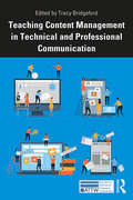 Teaching Content Management in Technical and Professional Communication (ATTW Series in Technical and Professional Communication)