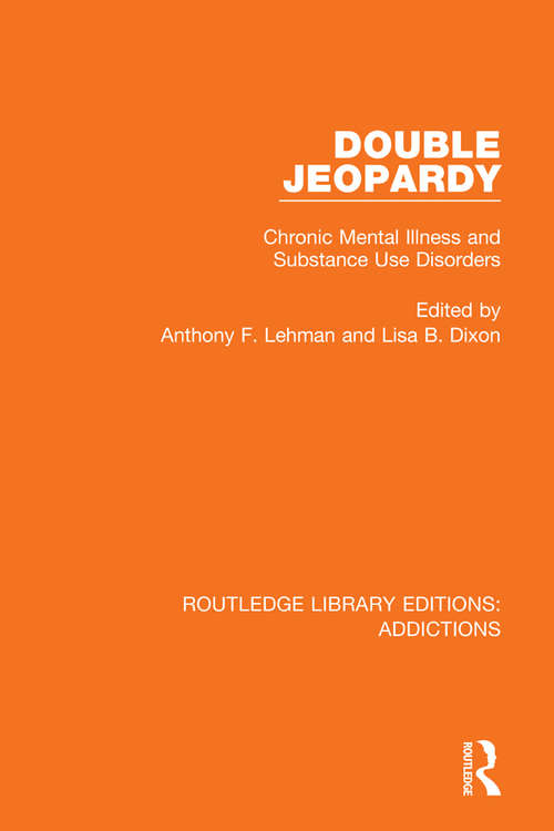 Double Jeopardy: Chronic Mental Illness and Substance Use Disorders (Routledge Library Editions: Addictions #2)