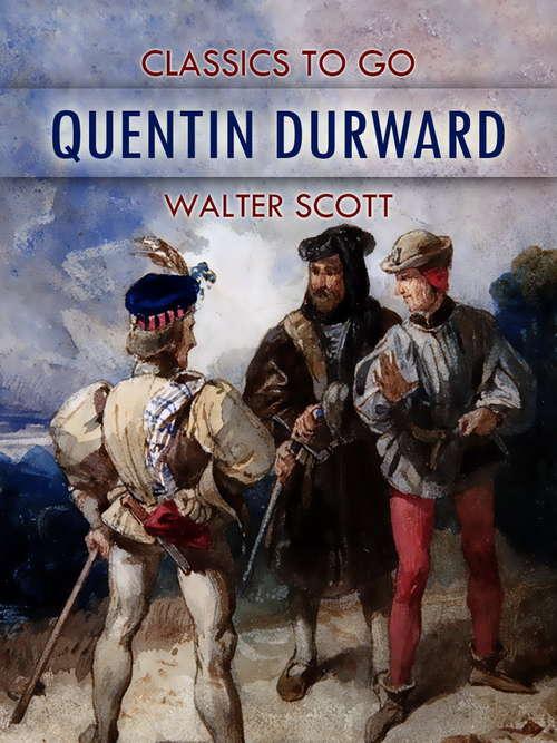 Quentin Durward: In Four Volumes, Volume 2 (Classics To Go)
