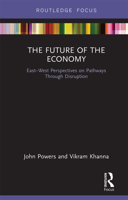 The Future of the Economy: East-West Perspectives on Pathways Through Disruption (Routledge Studies in the Modern World Economy)