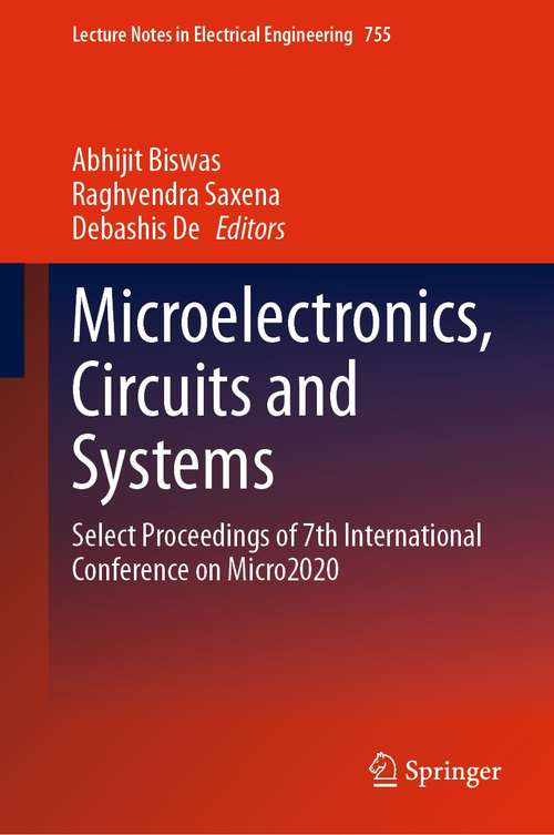 Microelectronics, Circuits and Systems: Select Proceedings of 7th International Conference on Micro2020 (Lecture Notes in Electrical Engineering #755)