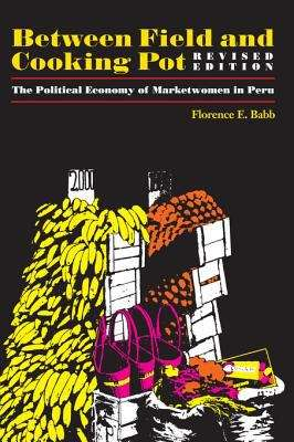 Between Field and Cooking Pot: The Political Economy of Marketwomen in Peru