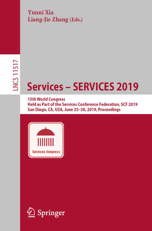 Services – SERVICES 2019: 15th World Congress, Held as Part of the Services Conference Federation, SCF 2019, San Diego, CA, USA, June 25–30, 2019, Proceedings (Lecture Notes in Computer Science #11517)