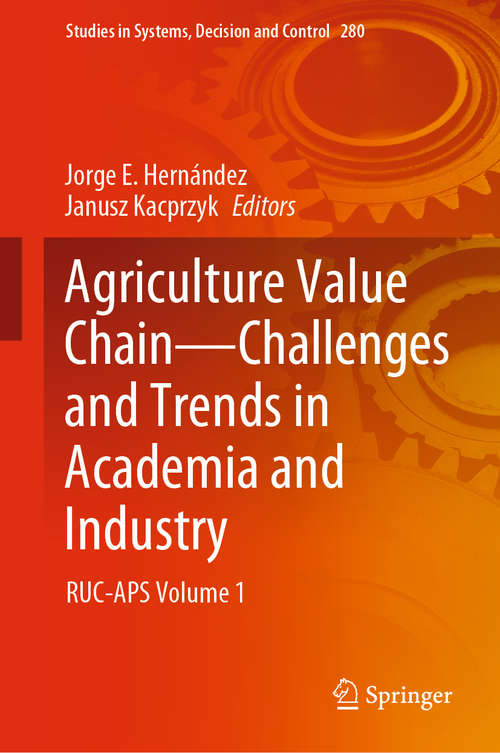 Agriculture Value Chain - Challenges and Trends in Academia and Industry: RUC-APS Volume 1 (Studies in Systems, Decision and Control #280)