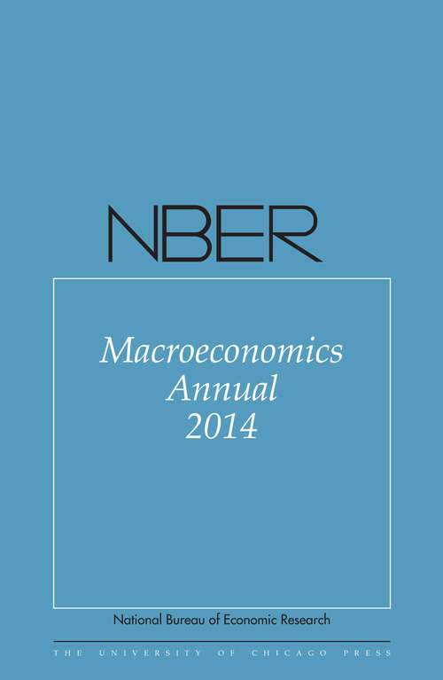 NBER Macroeconomics Annual 2014: Volume 29 (National Bureau of Economic Research Macroeconomics Annual #29)