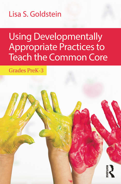 Using Developmentally Appropriate Practices to Teach the Common Core: Grades PreK–3