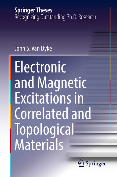 Electronic and Magnetic Excitations in Correlated and Topological Materials (Springer Theses)