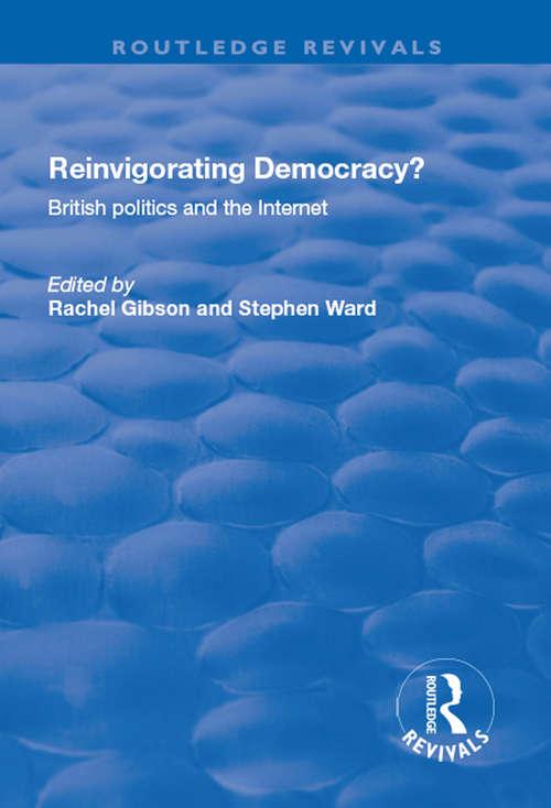 Reinvigorating Democracy?: British Politics and the Internet