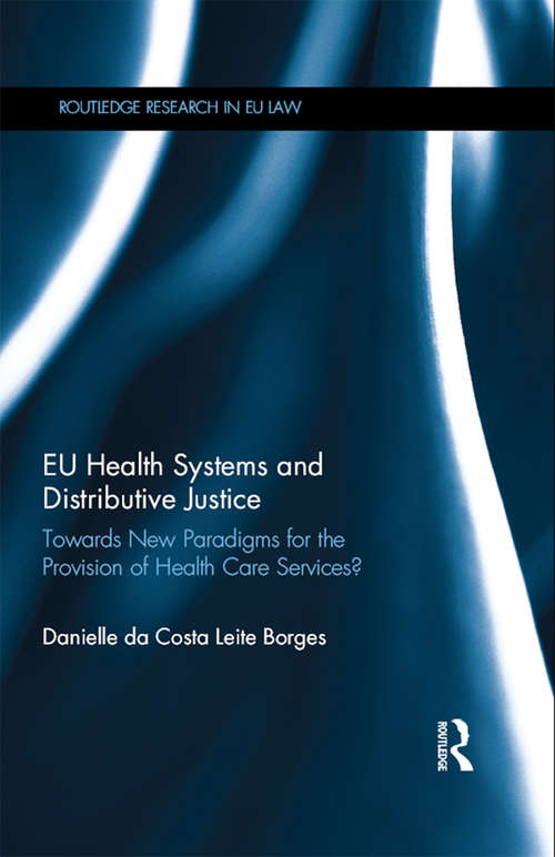 EU Health Systems and Distributive Justice: Towards New Paradigms for the Provision of Health Care Services? (Routledge Research in EU Law)