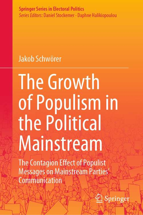 The Growth of Populism in the Political Mainstream: The Contagion Effect of Populist Messages on Mainstream Parties' Communication (Springer Series in Electoral Politics)