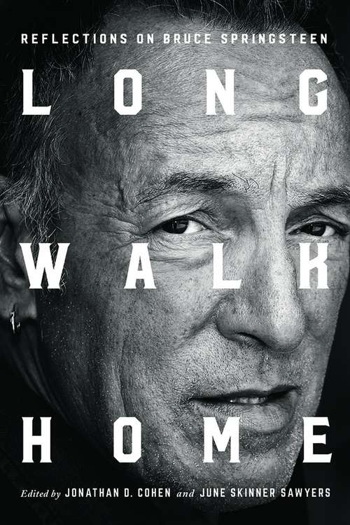 Long Walk Home: Reflections on Bruce Springsteen