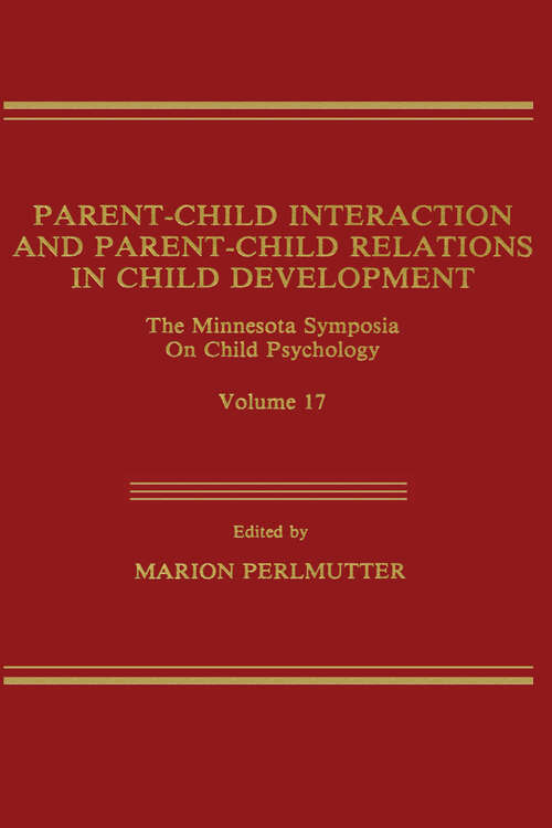 Parent-Child Interaction and Parent-Child Relations: The Minnesota Symposia on Child Psychology, Volume 17 (Minnesota Symposia on Child Psychology Series)