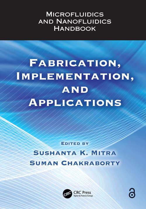 Microfluidics and Nanofluidics Handbook: Fabrication, Implementation, and Applications