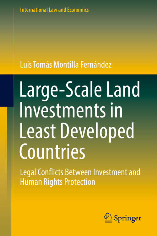 Large-Scale Land Investments in Least Developed Countries: Legal Conflicts Between Investment and Human Rights Protection (International Law and Economics)