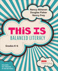 This Is Balanced Literacy, Grades K-6 (Corwin Literacy)