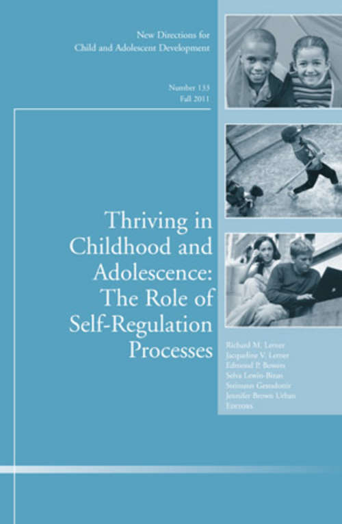 Thriving in Childhood and Adolescence: New Directions for Child and Adolescent Development, Number 133 (J-B CAD Single Issue Child & Adolescent Development #109)