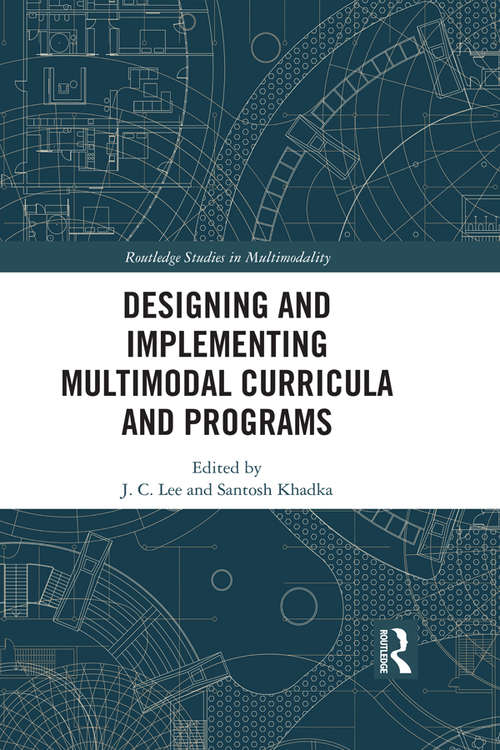 Designing and Implementing Multimodal Curricula and Programs (Routledge Studies in Multimodality)