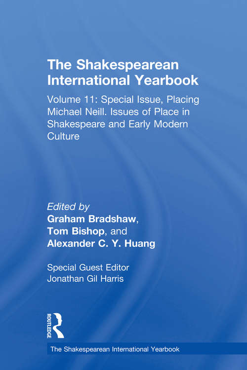 The Shakespearean International Yearbook: Volume 11: Special Issue, Placing Michael Neill. Issues of Place in Shakespeare and Early Modern Culture (The Shakespearean International Yearbook)
