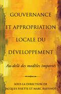 Gouvernance et appropriation locale du developpement: Au-delà des modèles importés (Études en développement international et mondialisation)