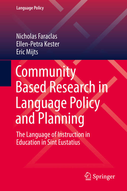 Community Based Research in Language Policy and Planning: The Language of Instruction in Education in Sint Eustatius (Language Policy #20)