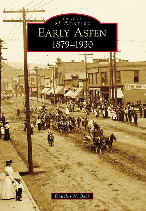 Early Aspen: 1879-1930