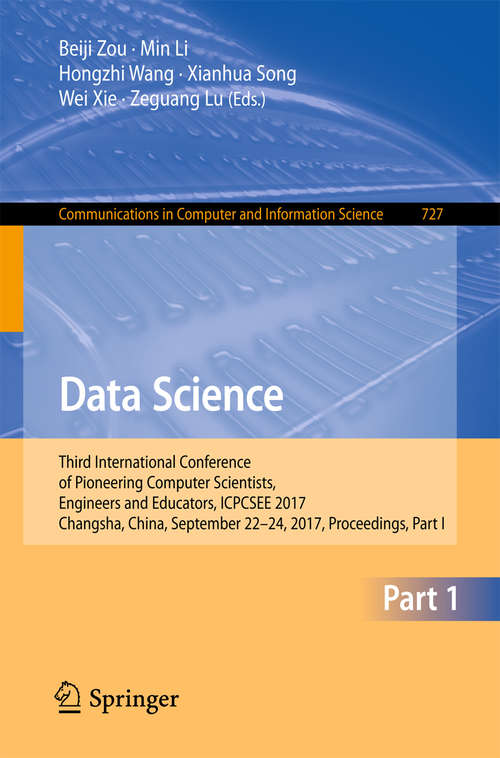 Data Science: Third International Conference of Pioneering Computer Scientists, Engineers and Educators, ICPCSEE 2017, Changsha, China, September 22–24, 2017, Proceedings, Part I (Communications in Computer and Information Science #727)