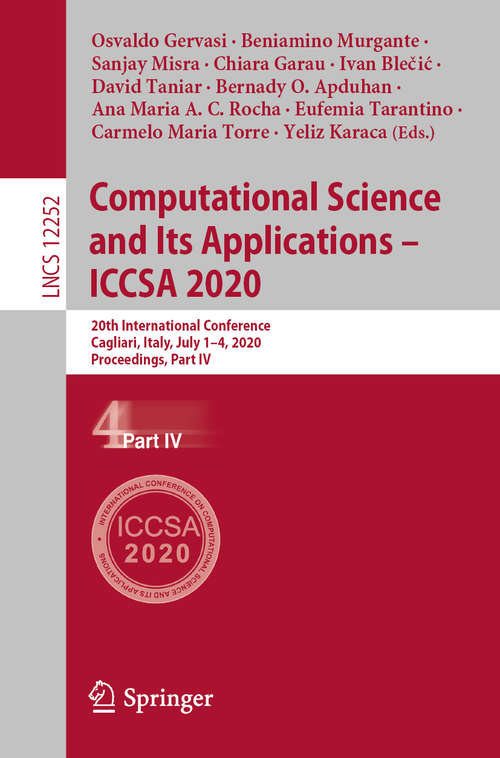 Computational Science and Its Applications – ICCSA 2020: 20th International Conference, Cagliari, Italy, July 1–4, 2020, Proceedings, Part IV (Lecture Notes in Computer Science #12252)