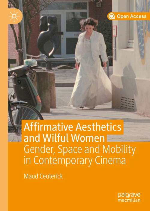 Affirmative Aesthetics and Wilful Women: Gender, Space and Mobility in Contemporary Cinema